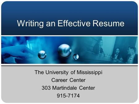 Writing an Effective Resume The University of Mississippi Career Center 303 Martindale Center 915-7174.