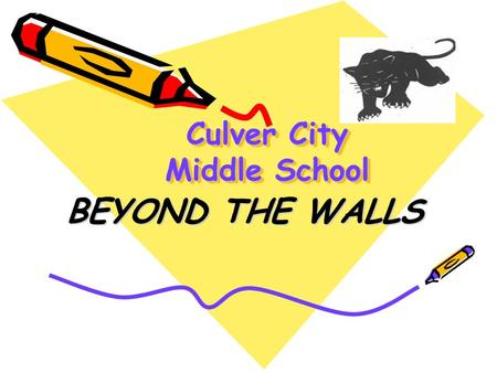 Culver City Middle School BEYOND THE WALLS. EDUCATION Education is what you learn in the classroom Education is what you learn 24/7.
