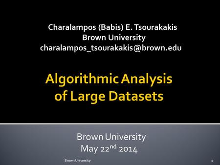 Charalampos (Babis) E. Tsourakakis Brown University Brown University May 22 nd 2014 Brown University1.