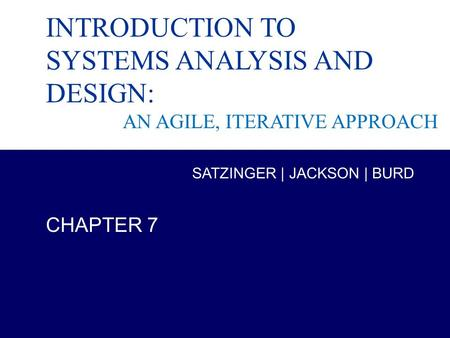 Systems Analysis and Design in a Changing World, 6th Edition 1 Chapter 7 INTRODUCTION TO SYSTEMS ANALYSIS AND DESIGN: AN AGILE, ITERATIVE APPROACH CHAPTER.