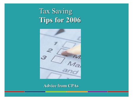 "Tax Saving Tips for 2006 Advice from CPAs. Tax Law Changes Recent Tax Law Changes Retirement Plans ""Kiddie Tax"" Charitable Giving."