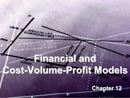 Financial and Cost-Volume-Profit Models