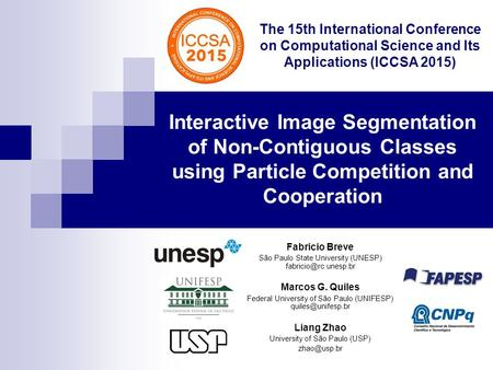 Interactive Image Segmentation of Non-Contiguous Classes using Particle Competition and Cooperation Fabricio Breve São Paulo State University (UNESP)