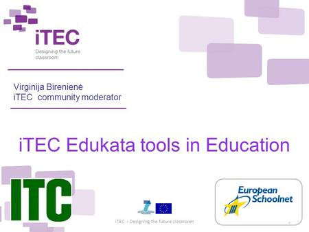 December 2010iTEC - Designing the future classroom1 Virginija Birenienė iTEC community moderator iTEC Edukata tools in Education.