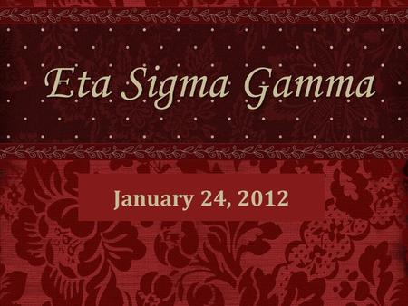 January 24, 2012 Eta Sigma Gamma. President Position for 2012-13 President-Elect for this Spring/President for 2012-13 has re-opened if anyone is interested.