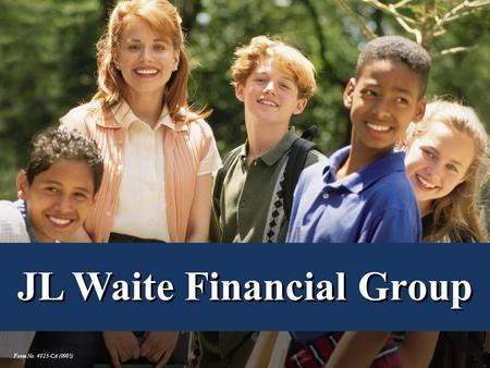 Form No. 4923-CA (0905) JL Waite Financial Group.