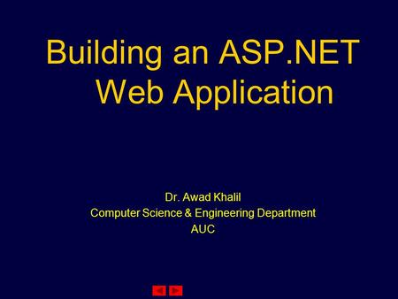 Building an ASP.NET Web Application Dr. Awad Khalil Computer Science & Engineering Department AUC.