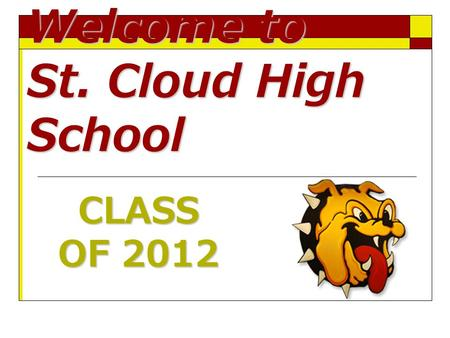 Welcome to St. Cloud High School CLASS OF 2012. SCHS Administration Pam Tapley Principal Pam Tapley Principal Vicki Luttrell Assistant Principal Vicki.