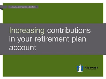 Increasing contributions presentation Increasing contributions in your retirement plan account.