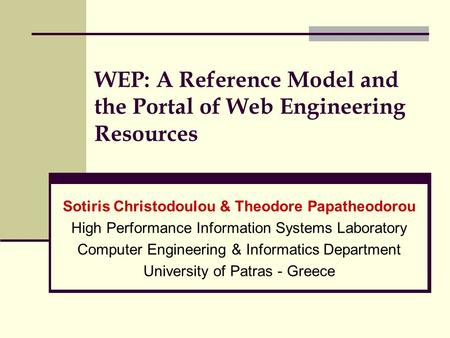 WEP: A Reference Model and the Portal of <strong>Web</strong> Engineering Resources Sotiris Christodoulou & Theodore Papatheodorou High Performance Information Systems.