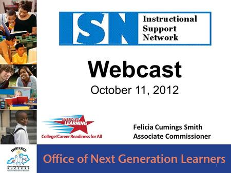 Webcast October 11, 2012 1 Felicia Cumings Smith Associate Commissioner.