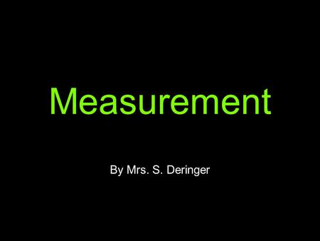 Measurement By Mrs. S. Deringer. Measurement began from.....