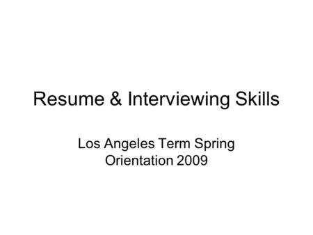 Resume & Interviewing Skills Los Angeles Term Spring Orientation 2009.