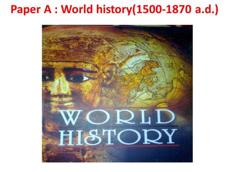 Paper A : World history(1500-1870 a.d.). 1. The renaissance and reformation.
