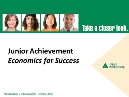 Junior Achievement Economics for Success. MISSION AND VALUES Mission To inspire and prepare young people to succeed in a global economy Values With over.