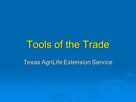 Tools of the Trade Texas AgriLife Extension Service.