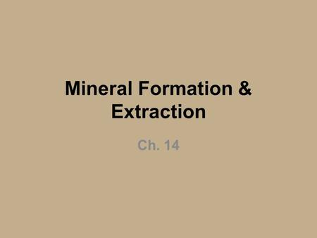 Mineral Formation & Extraction Ch. 14. We can make some minerals in the earth's crust into useful products, but extracting and using these resources can.