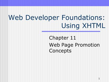 1 Web Developer Foundations: Using XHTML Chapter 11 Web Page Promotion Concepts.