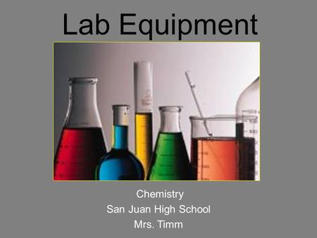 Lab Equipment Chemistry San Juan High School Mrs. Timm.