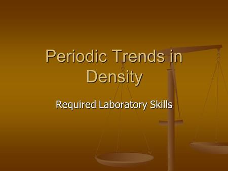 Periodic Trends in Density Required Laboratory Skills.