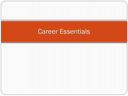 Career Essentials. Introduction Preparing, acquiring, and retaining a job are the key elements that determine an individual's successful employment in.