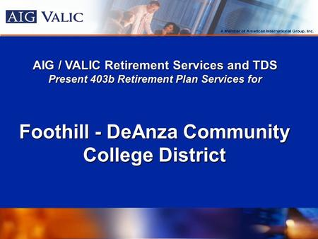 AIG / VALIC Retirement Services and TDS Present 403b Retirement Plan Services for Foothill - DeAnza Community College District.