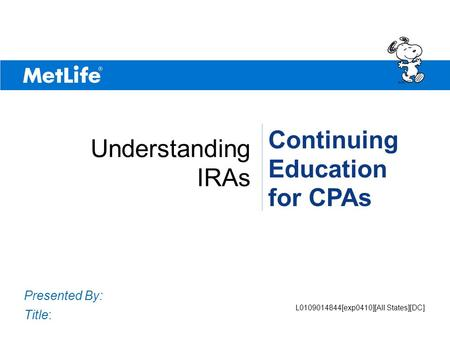 ©UFS Presented By: Title: Continuing Education for CPAs Understanding IRAs If You Could Create The Ideal Retirement Savings Plan… PEANUTS © UFS, Inc. L0109014844[exp0410][All.