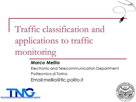 Traffic classification and applications to traffic monitoring Marco Mellia Electronic and Telecommunication Department Politecnico di Torino