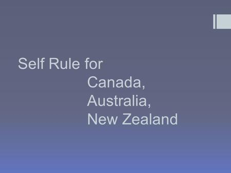 Self Rule for Canada, Australia, New Zealand. Canada Indigenous France Britain (Indigenous = original inhabitants)  Durham Report (1839)  Learned from.
