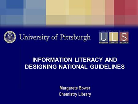 INFORMATION LITERACY AND DESIGNING NATIONAL GUIDELINES Margarete Bower Chemistry Library.