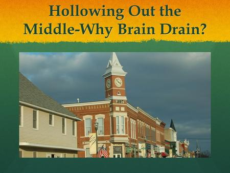 Hollowing Out the Middle-Why Brain Drain?. Reasons for the Study Originally a study of young adults. Originally a study of young adults. Found that this.