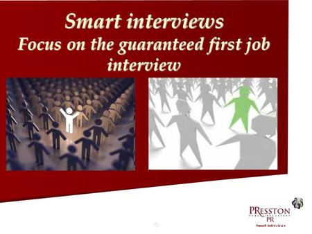 © Smart interviews Focus on the guaranteed first job interview.