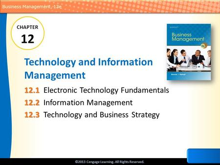 ©2013 Cengage Learning. All Rights Reserved. Business Management, 13e Technology and Information Management 12.1 12.1Electronic Technology Fundamentals.