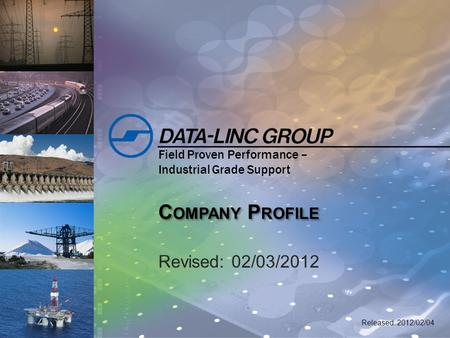 1 Field Proven Performance – Industrial Grade Support C OMPANY P ROFILE Revised: 02/03/2012 Released: 2012/02/04.
