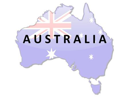 A U S T R A L I A. Basic information - Official name: The Commonwealth of Australia -Total area: about 8 million km² -Location: Southeast Asia -The nearest.