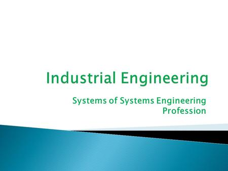 Systems of Systems Engineering Profession. IEs make processes better in the following ways: More efficient and more profitable business practices Better.