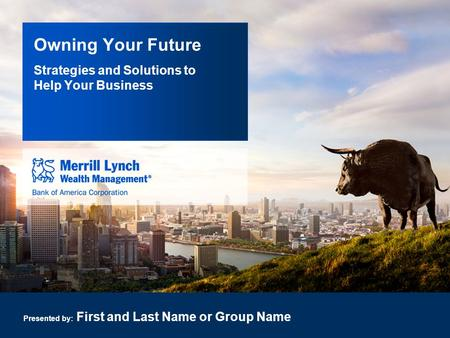 Owning Your Future Presented by: First and Last Name or Group Name Strategies and Solutions to Help Your Business.