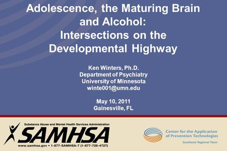 Ken Winters, Ph.D. Department of Psychiatry University of Minnesota May 10, 2011 Gainesville, FL Adolescence, the Maturing Brain and Alcohol: