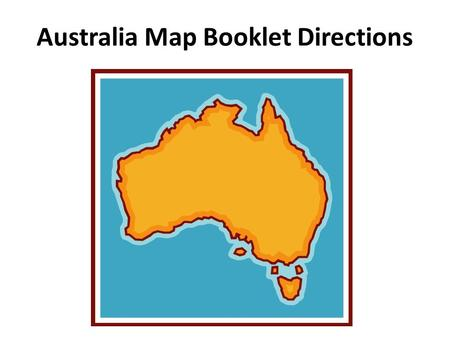 Australia Map Booklet Directions. Political Map Step One: Using the atlas, label these cities found in Australia: – Sydney – Perth – Melbourne – Alice.