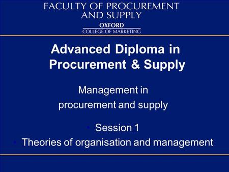 Advanced Diploma in Procurement & Supply Management in procurement and supply Session 1 Theories of organisation and management.
