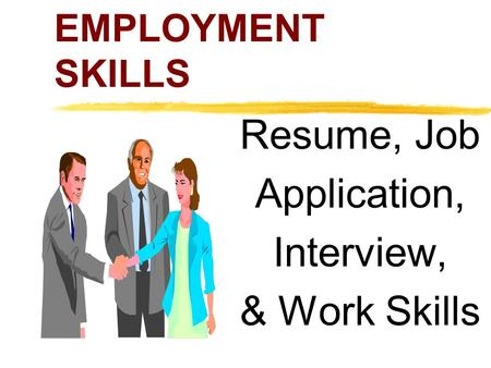 EMPLOYMENT SKILLS Resume, Job Application, Interview, & Work Skills.