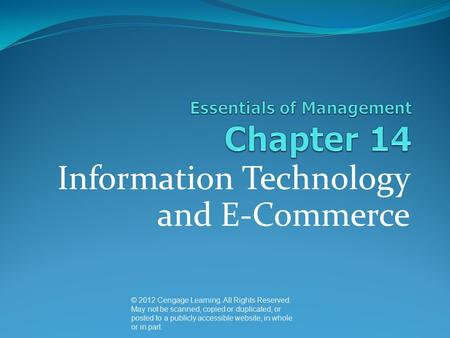 Information Technology and E-Commerce © 2012 Cengage Learning. All Rights Reserved. May not be scanned, copied or duplicated, or posted to a publicly accessible.