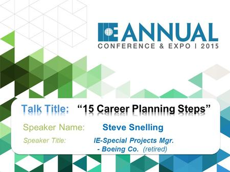 Speaker Name: Steve Snelling Speaker Title: IE-Special Projects Mgr. - Boeing Co. (retired)