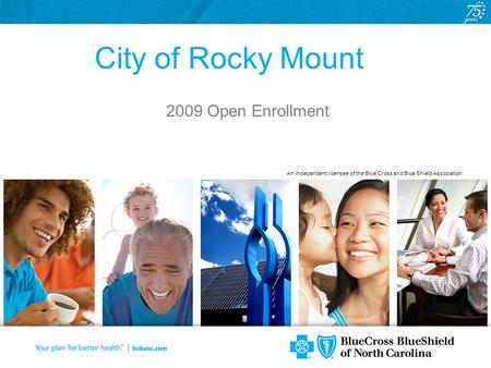 An independent licensee of the Blue Cross and Blue Shield Association City of Rocky Mount 2009 Open Enrollment.
