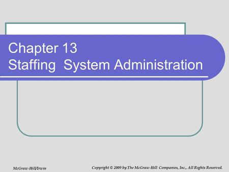 Chapter 13 Staffing System Administration McGraw-Hill/Irwin Copyright © 2009 by The McGraw-Hill Companies, Inc., All Rights Reserved.