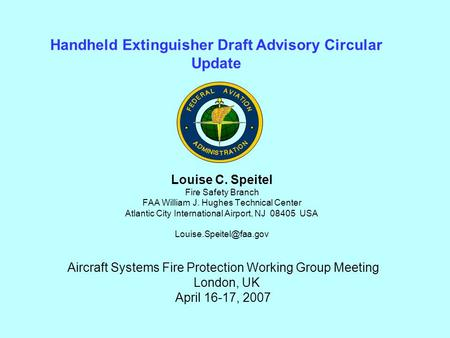 Louise C. Speitel Fire Safety Branch FAA William J. Hughes Technical Center Atlantic City International Airport, NJ 08405 USA Handheld.