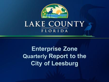 Enterprise Zone Quarterly Report to the City of Leesburg.