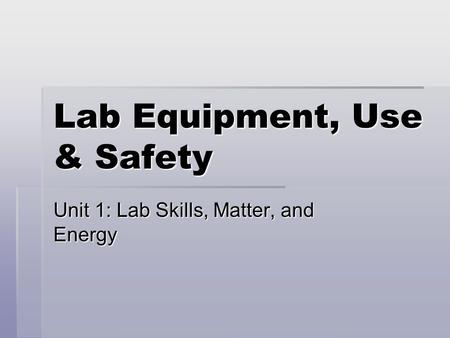 Lab Equipment, Use & Safety