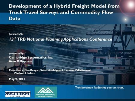 Transportation leadership you can trust. presented to presented by Cambridge Systematics, Inc. Development of a Hybrid Freight Model from Truck Travel.