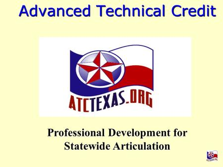 Advanced Technical Credit Professional Development <strong>for</strong> Statewide Articulation.